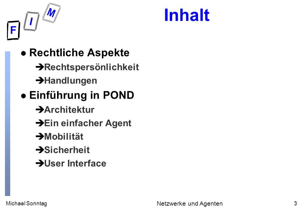 Michael Sonntag34 Netzwerke und Agenten Beispiels-Agenten: Reminder l Reminder èMuß unter Server-Berechtigungen laufen.
