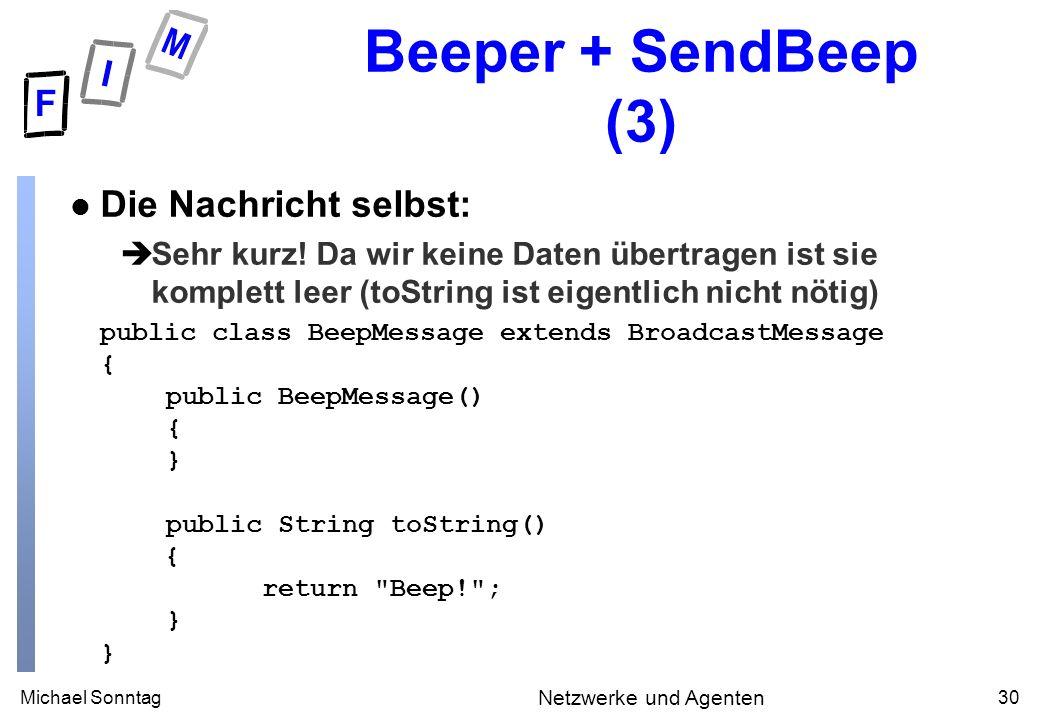 Michael Sonntag30 Netzwerke und Agenten Beeper + SendBeep (3) l Die Nachricht selbst: èSehr kurz! Da wir keine Daten übertragen ist sie komplett leer