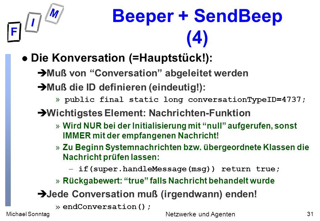 Michael Sonntag31 Netzwerke und Agenten Beeper + SendBeep (4) l Die Konversation (=Hauptstück!): èMuß von Conversation abgeleitet werden èMuß die ID d