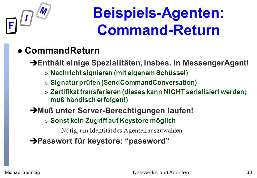 Michael Sonntag33 Netzwerke und Agenten Beispiels-Agenten: Command-Return l CommandReturn èEnthält einige Spezialitäten, insbes. in MessengerAgent! »N