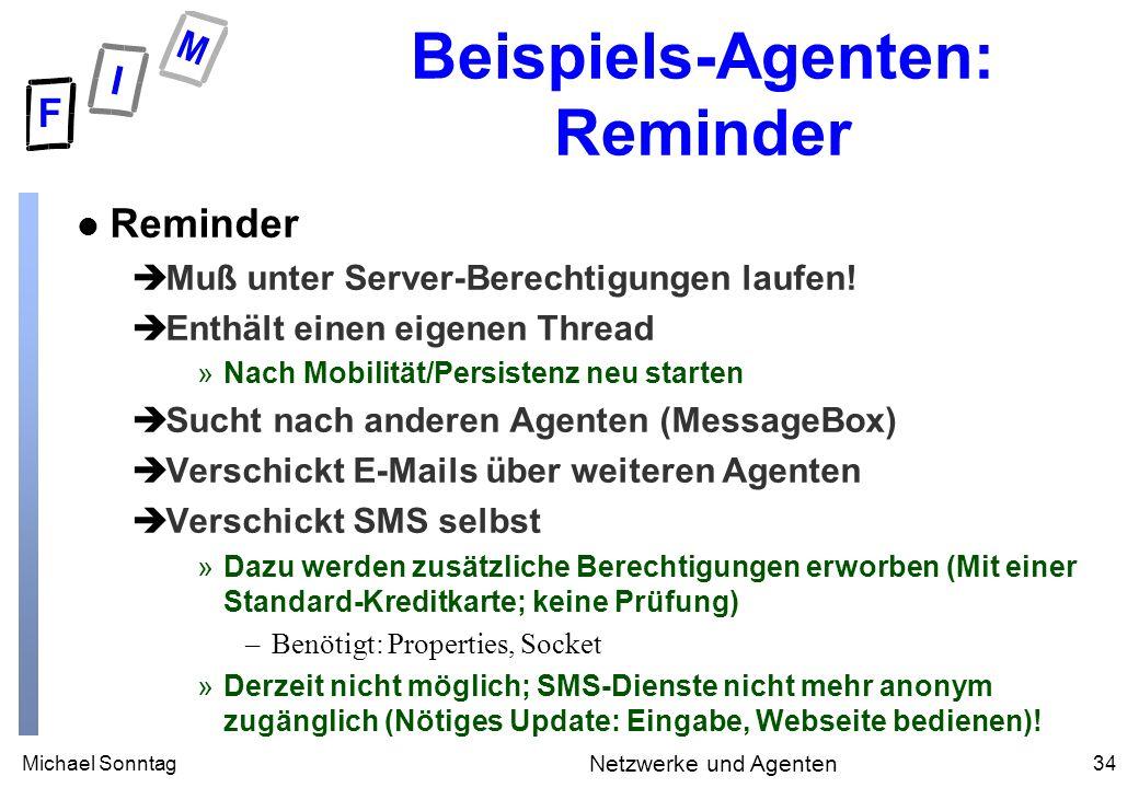 Michael Sonntag34 Netzwerke und Agenten Beispiels-Agenten: Reminder l Reminder èMuß unter Server-Berechtigungen laufen! èEnthält einen eigenen Thread