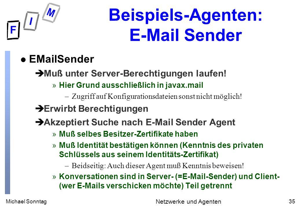 Michael Sonntag35 Netzwerke und Agenten Beispiels-Agenten: E-Mail Sender l EMailSender èMuß unter Server-Berechtigungen laufen! »Hier Grund ausschließ