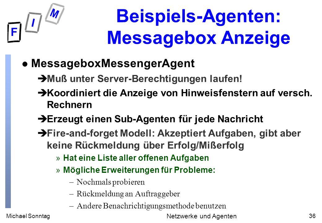 Michael Sonntag36 Netzwerke und Agenten Beispiels-Agenten: Messagebox Anzeige l MessageboxMessengerAgent èMuß unter Server-Berechtigungen laufen! èKoo