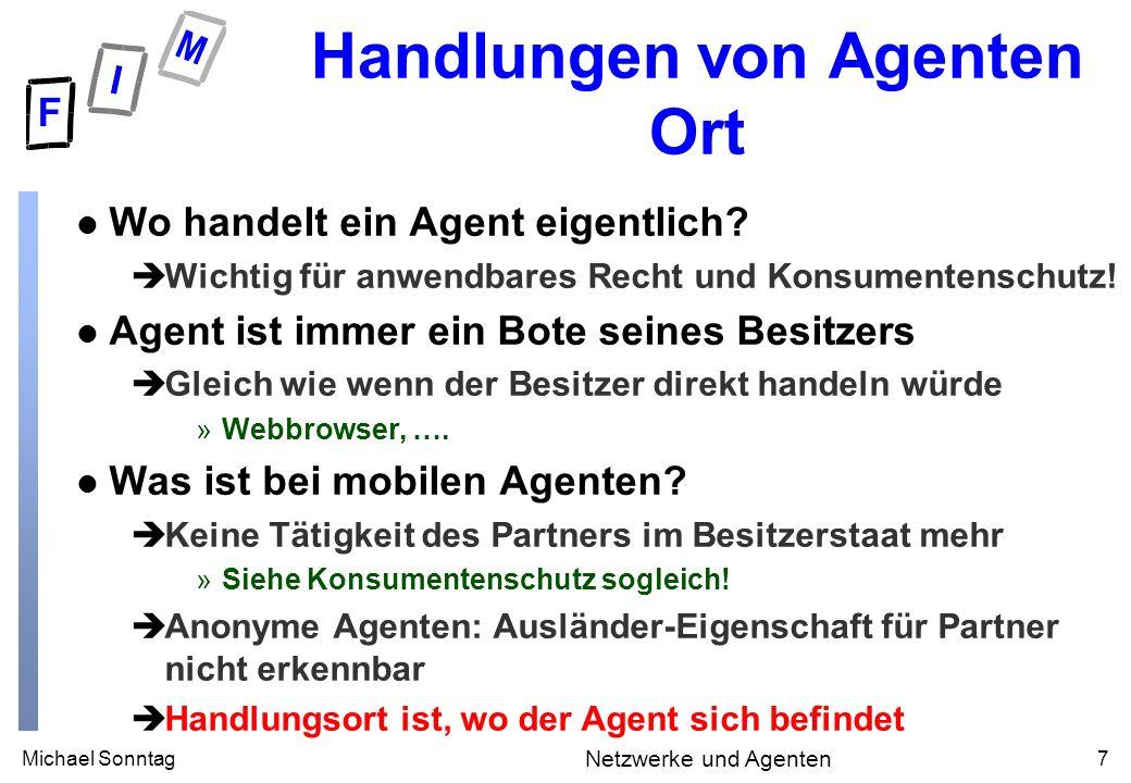 Michael Sonntag8 Netzwerke und Agenten Handlungen von Agenten Konsumentenschutz l Konsumentenschutz stellt auf Verbraucher ab èHandlungsort des Agenten daher oft egal.