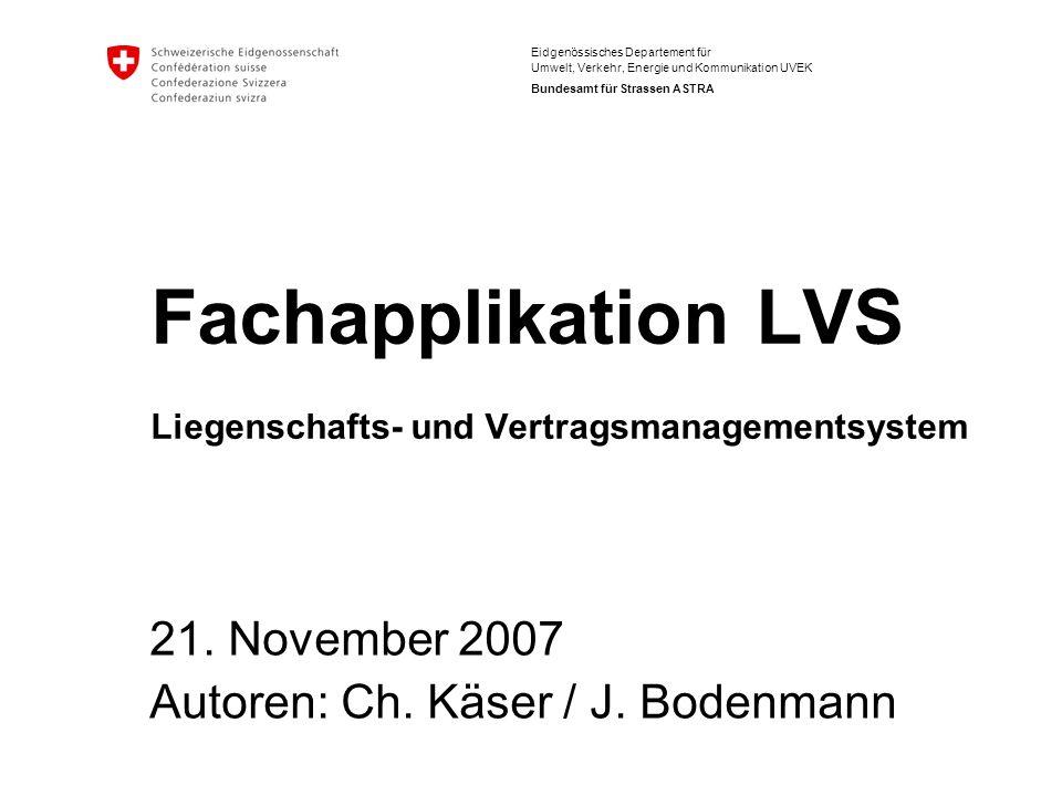 Eidgenössisches Departement für Umwelt, Verkehr, Energie und Kommunikation UVEK Bundesamt für Strassen ASTRA Fachapplikation LVS Liegenschafts- und Vertragsmanagementsystem 21.