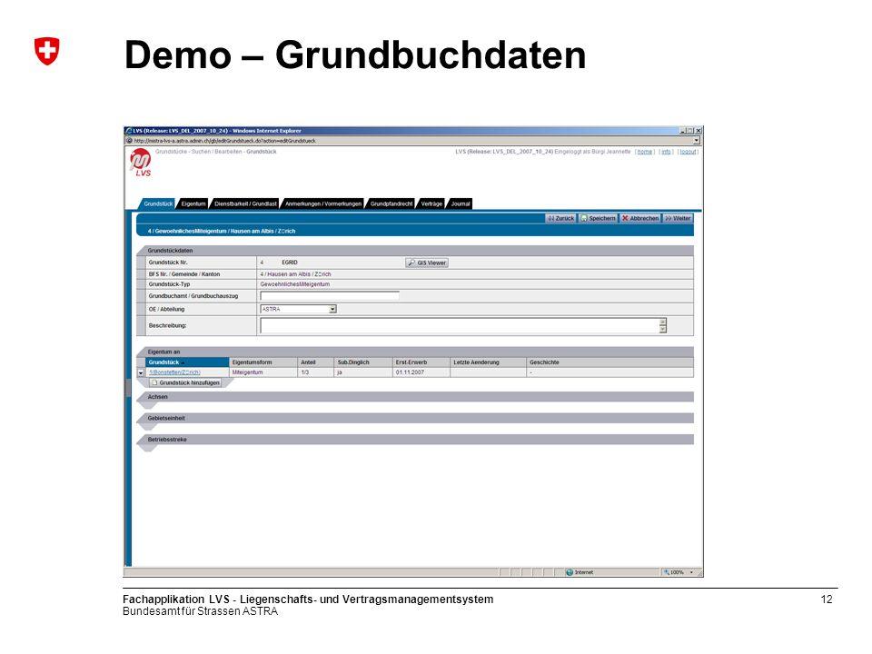 Bundesamt für Strassen ASTRA Fachapplikation LVS - Liegenschafts- und Vertragsmanagementsystem12 Demo – Grundbuchdaten