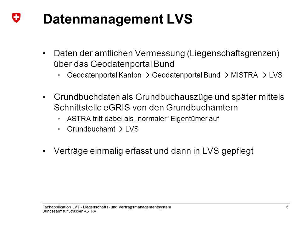Bundesamt für Strassen ASTRA Fachapplikation LVS - Liegenschafts- und Vertragsmanagementsystem6 Datenmanagement LVS Daten der amtlichen Vermessung (Li