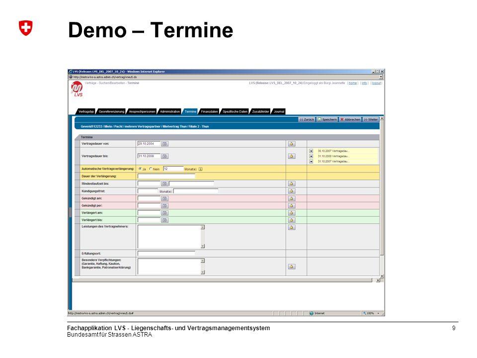 Bundesamt für Strassen ASTRA Fachapplikation LVS - Liegenschafts- und Vertragsmanagementsystem9 Demo – Termine