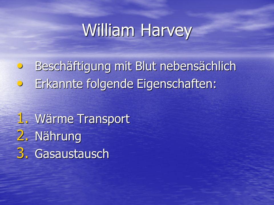 William Harvey Beschäftigung mit Blut nebensächlich Beschäftigung mit Blut nebensächlich Erkannte folgende Eigenschaften: Erkannte folgende Eigenschaften: 1.