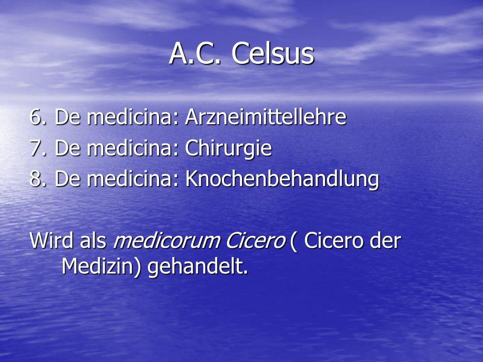 A.C.Celsus 6. De medicina: Arzneimittellehre 7. De medicina: Chirurgie 8.