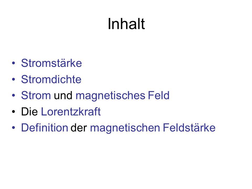 Inhalt Stromstärke Stromdichte Strom und magnetisches Feld Die Lorentzkraft Definition der magnetischen Feldstärke
