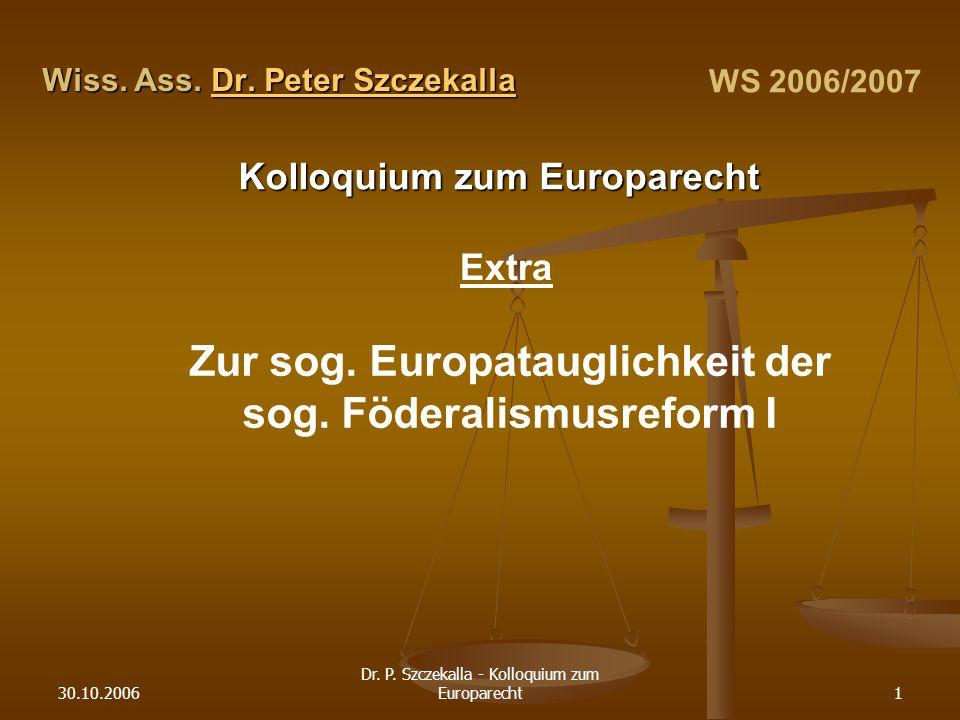 30.10.2006 Dr.P. Szczekalla - Kolloquium zum Europarecht1 Wiss.