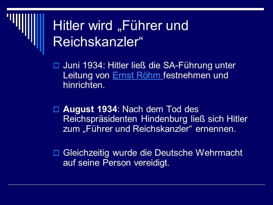 Hitler wird Führer und Reichskanzler Juni 1934: Hitler ließ die SA-Führung unter Leitung von Ernst Röhm festnehmen und hinrichten.Ernst Röhm August 19