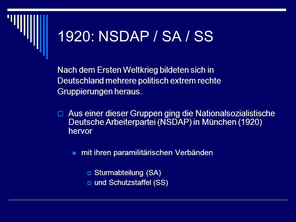 1920: NSDAP / SA / SS Nach dem Ersten Weltkrieg bildeten sich in Deutschland mehrere politisch extrem rechte Gruppierungen heraus. Aus einer dieser Gr
