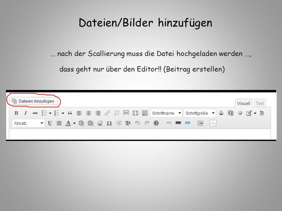 Dateien/Bilder hinzufügen … nach der Scallierung muss die Datei hochgeladen werden …, dass geht nur über den Editor!.