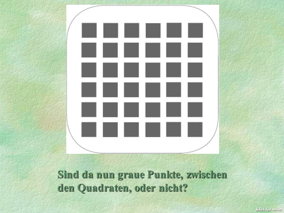 Sind da nun graue Punkte, zwischen den Quadraten, oder nicht? Klick für weiter