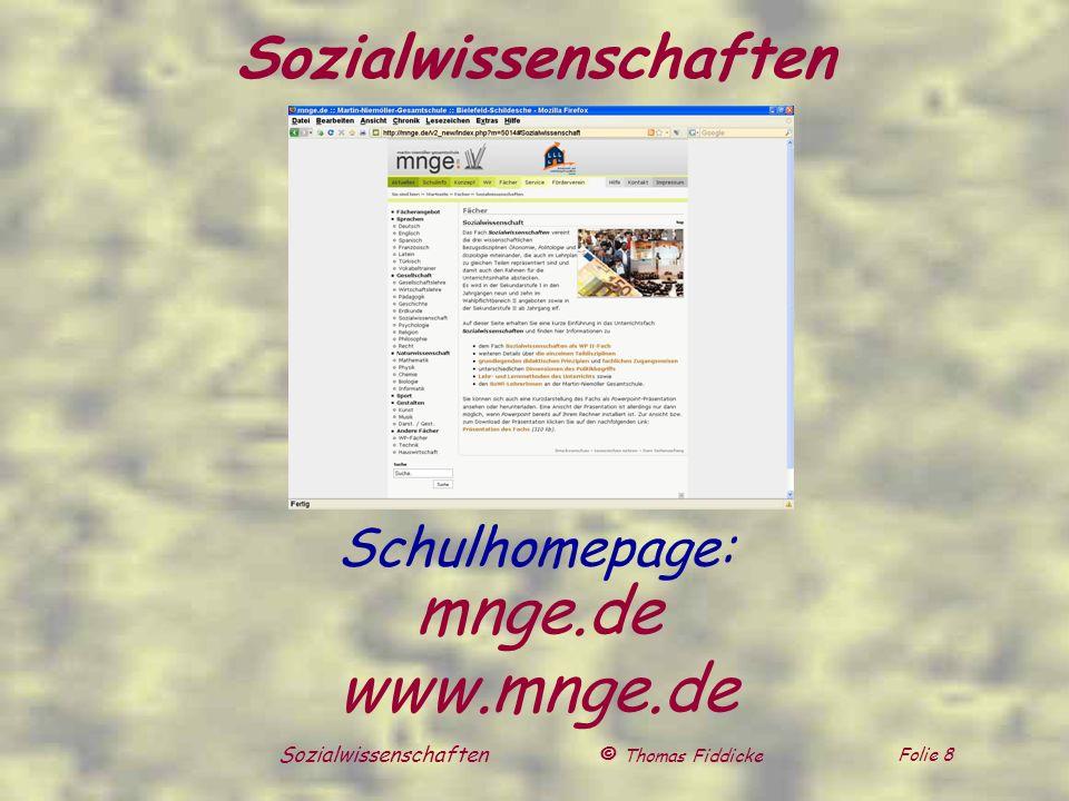 © Thomas Fiddicke Folie 8 Sozialwissenschaften mnge.de www.mnge.de Schulhomepage: