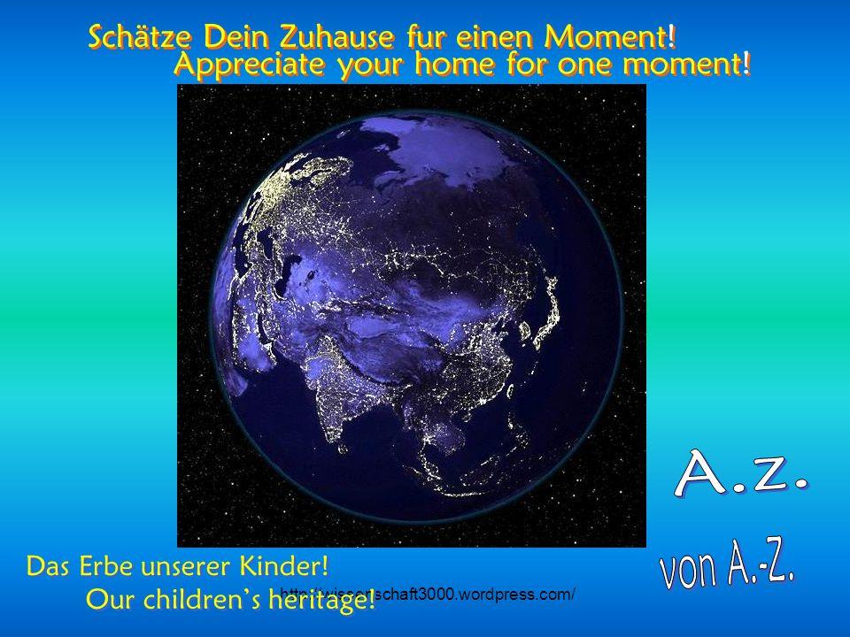 http://wissenschaft3000.wordpress.com/ Wunderbarer Blauer Planet ! Wunderbarer Blauer Planet ! Wonderful Blue Planet! Wonderful Blue Planet!