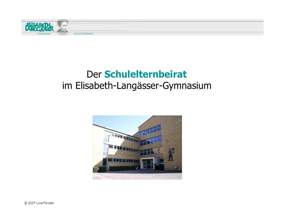 © 2007 Uwe Förster Der Schulelternbeirat im Elisabeth-Langässer-Gymnasium