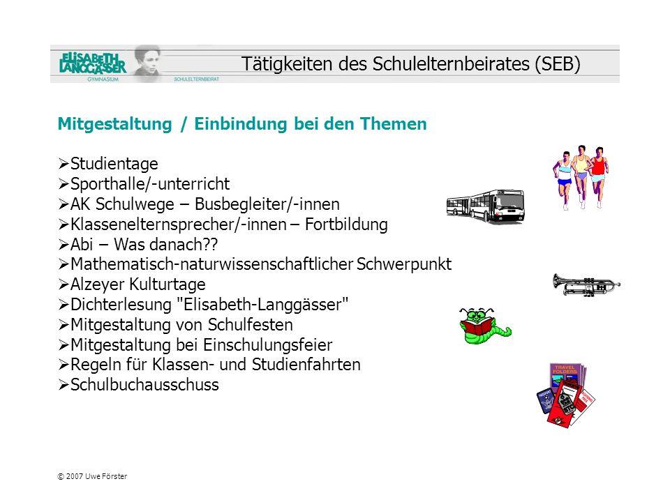 © 2007 Uwe Förster Tätigkeiten des Schulelternbeirates (SEB) Mitgestaltung / Einbindung bei den Themen Studientage Sporthalle/-unterricht AK Schulwege