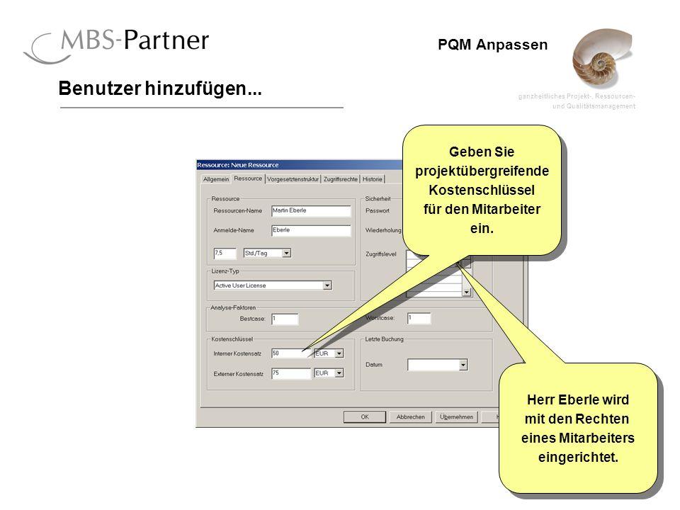 ganzheitliches Projekt-, Ressourcen- und Qualitätsmanagement 12 PQM Anpassen Benutzer hinzufügen... Herr Eberle wird mit den Rechten eines Mitarbeiter
