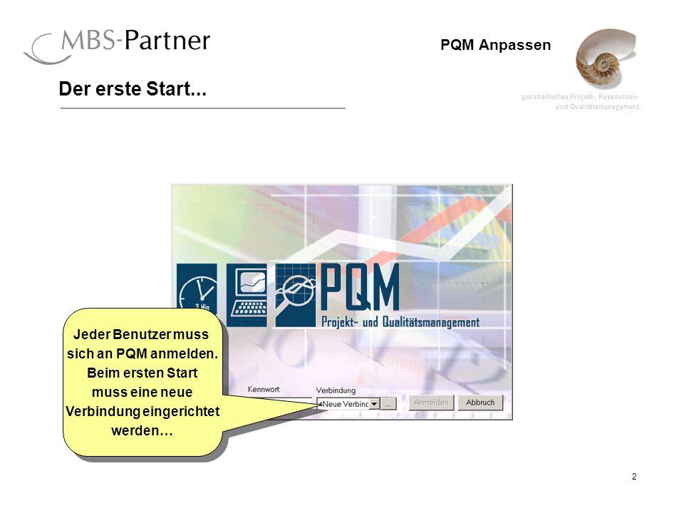 ganzheitliches Projekt-, Ressourcen- und Qualitätsmanagement 2 PQM Anpassen Der erste Start... Jeder Benutzer muss sich an PQM anmelden. Beim ersten S