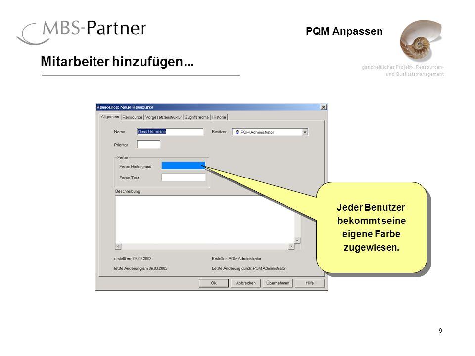 ganzheitliches Projekt-, Ressourcen- und Qualitätsmanagement 9 PQM Anpassen Mitarbeiter hinzufügen... Jeder Benutzer bekommt seine eigene Farbe zugewi