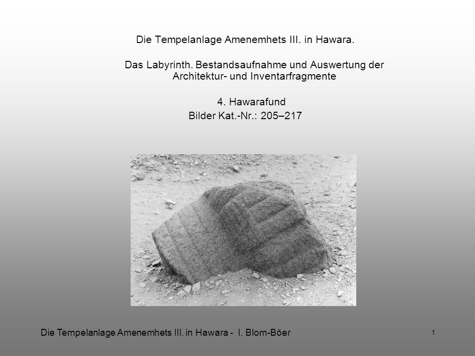 Die Tempelanlage Amenemhets III. in Hawara - I. Blom-Böer 1 Die Tempelanlage Amenemhets III. in Hawara. Das Labyrinth. Bestandsaufnahme und Auswertung