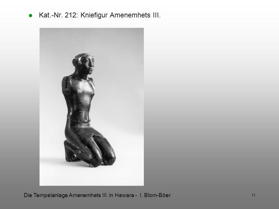 Die Tempelanlage Amenemhets III. in Hawara - I. Blom-Böer 11 Kat.-Nr. 212: Kniefigur Amenemhets III.