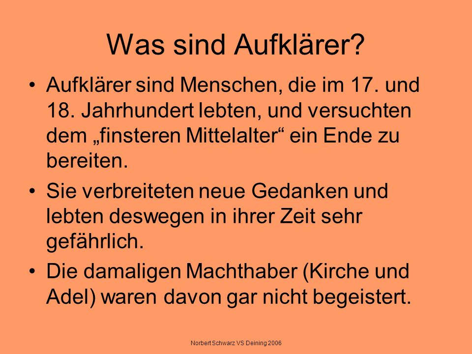 Norbert Schwarz VS Deining 2006 Was sind Aufklärer? Aufklärer sind Menschen, die im 17. und 18. Jahrhundert lebten, und versuchten dem finsteren Mitte