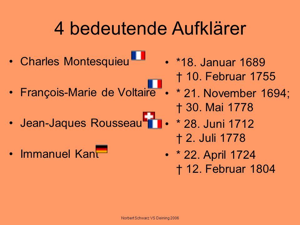Norbert Schwarz VS Deining 2006 4 bedeutende Aufklärer Charles Montesquieu François-Marie de Voltaire Jean-Jaques Rousseau Immanuel Kant *18. Januar 1