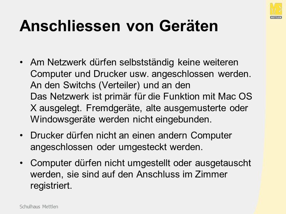 Schulhaus Mettlen Anschliessen von Geräten Am Netzwerk dürfen selbstständig keine weiteren Computer und Drucker usw.