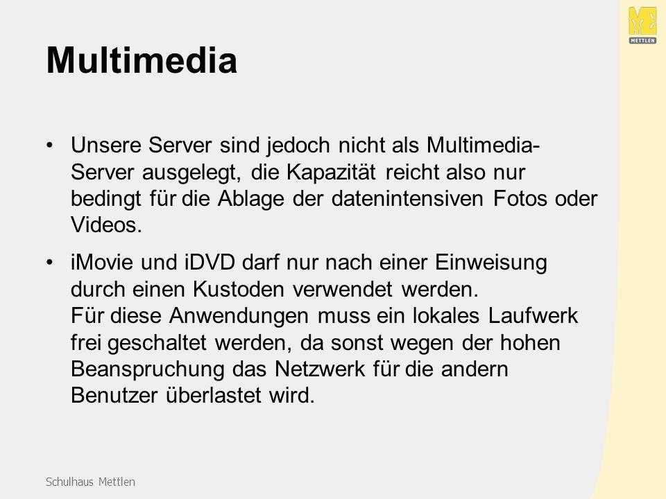 Schulhaus Mettlen Multimedia Unsere Server sind jedoch nicht als Multimedia- Server ausgelegt, die Kapazität reicht also nur bedingt für die Ablage der datenintensiven Fotos oder Videos.