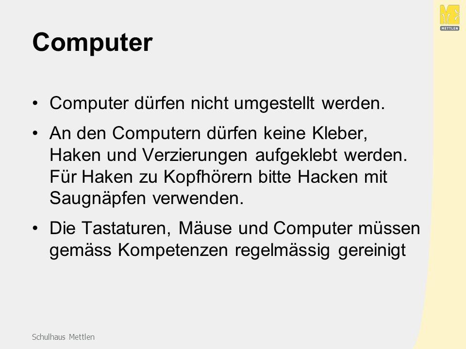 Schulhaus Mettlen Computer Computer dürfen nicht umgestellt werden.