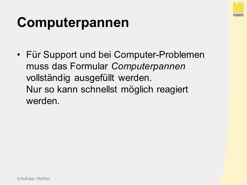Schulhaus Mettlen Computerpannen Für Support und bei Computer-Problemen muss das Formular Computerpannen vollständig ausgefüllt werden.