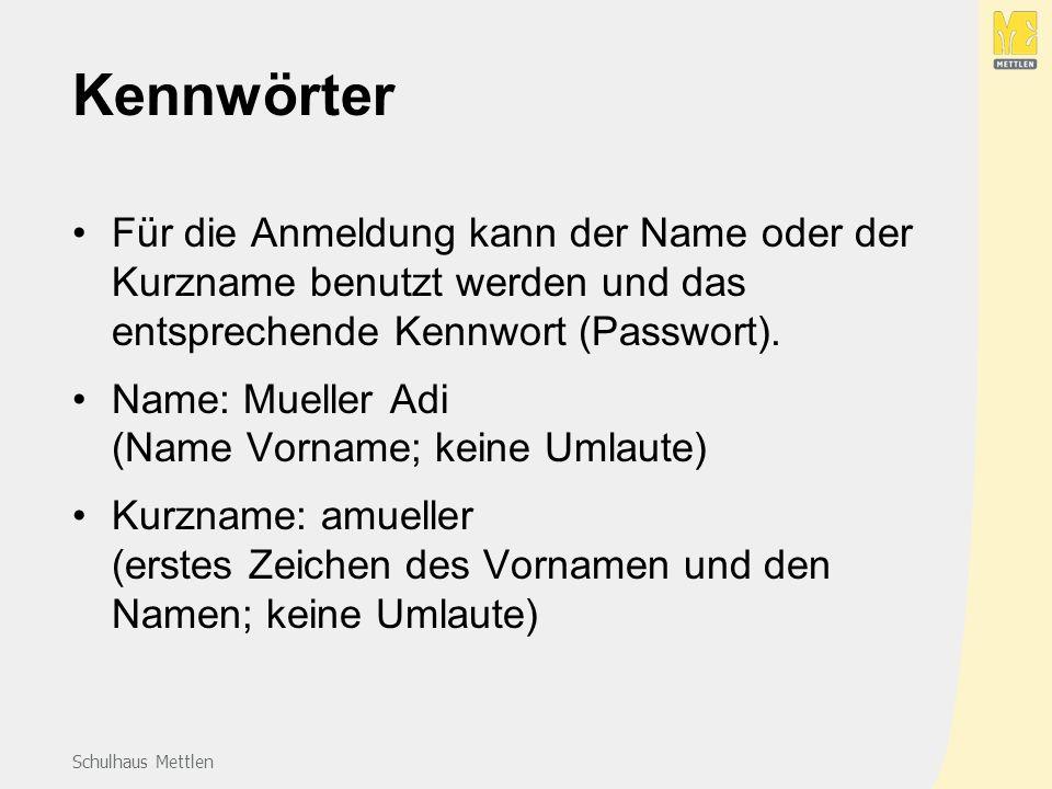 Schulhaus Mettlen Kennwörter Für die Anmeldung kann der Name oder der Kurzname benutzt werden und das entsprechende Kennwort (Passwort).