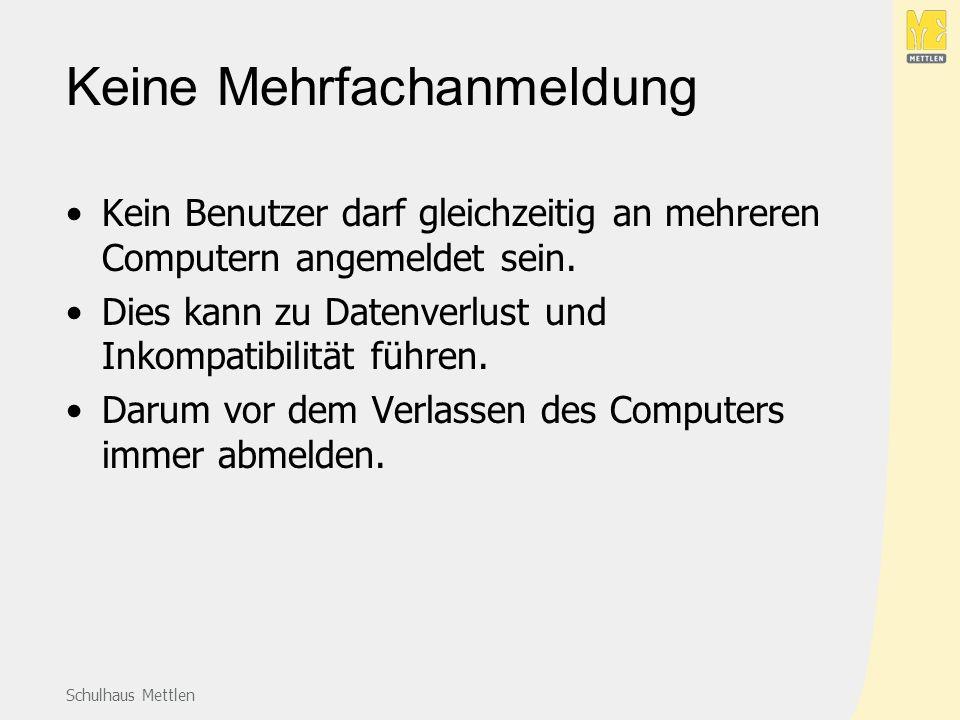 Schulhaus Mettlen Keine Mehrfachanmeldung Kein Benutzer darf gleichzeitig an mehreren Computern angemeldet sein.