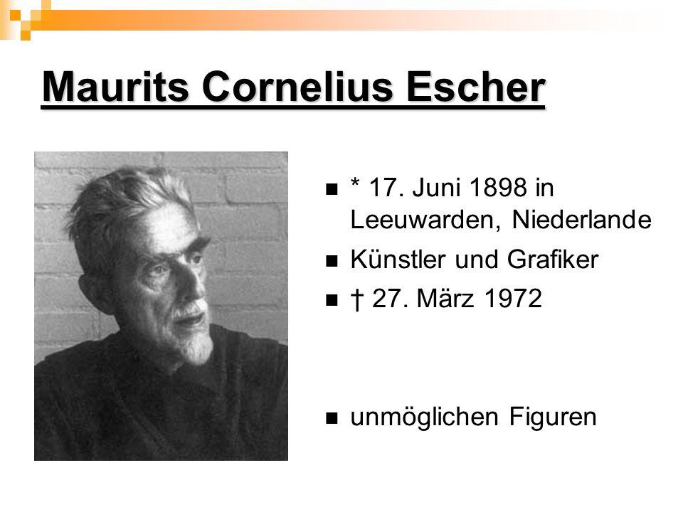 Maurits Cornelius Escher * 17. Juni 1898 in Leeuwarden, Niederlande Künstler und Grafiker 27. März 1972 unmöglichen Figuren