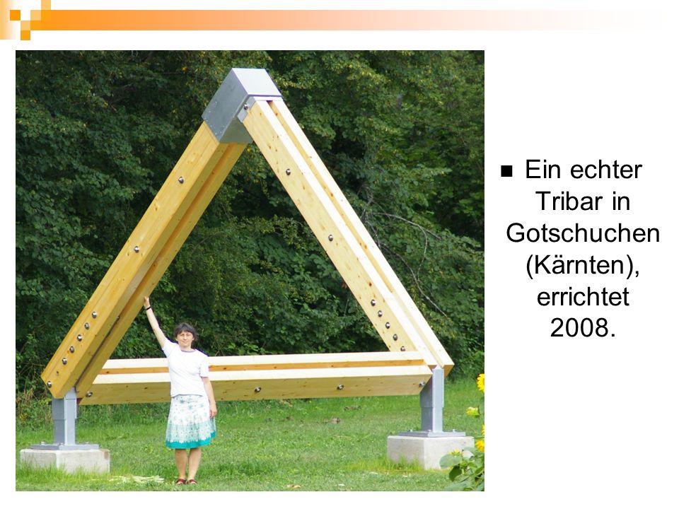 Ein echter Tribar in Gotschuchen (Kärnten), errichtet 2008.