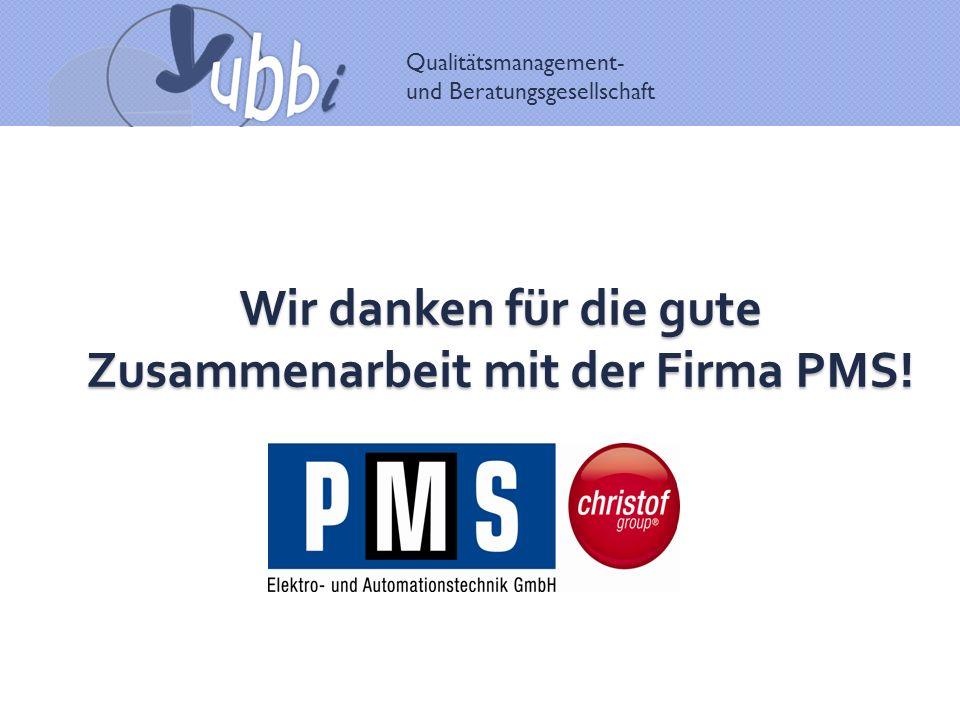 Qualitätsmanagement- und Beratungsgesellschaft Wir danken für die gute Zusammenarbeit mit der Firma PMS!