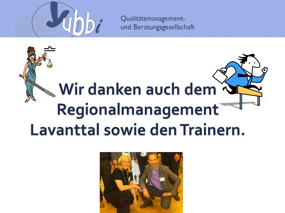 Qualitätsmanagement- und Beratungsgesellschaft Wir danken auch dem Regionalmanagement Lavanttal sowie den Trainern.