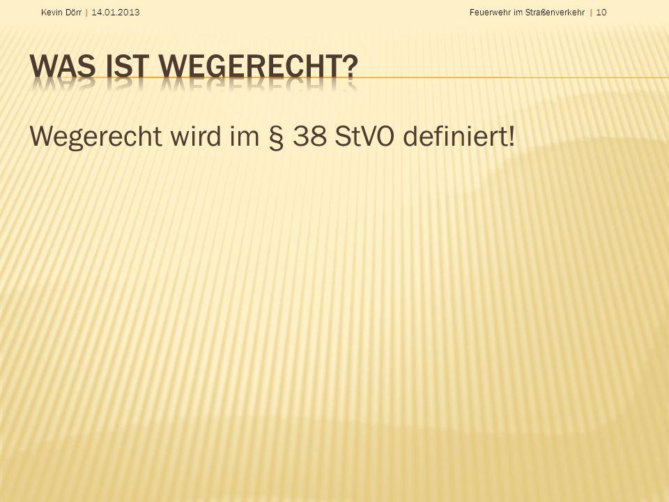 Kevin Dörr | 14.01.2013Feuerwehr im Straßenverkehr | 10 Wegerecht wird im § 38 StVO definiert!