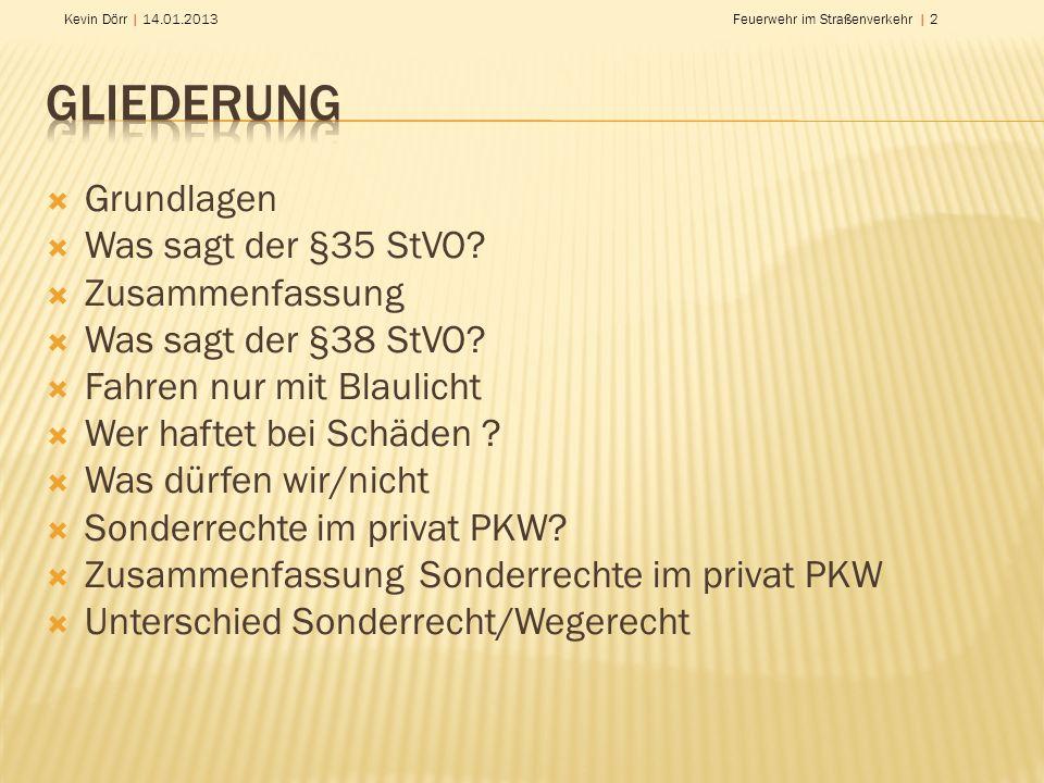 Kevin Dörr | 14.01.2013Feuerwehr im Straßenverkehr | 2 Grundlagen Was sagt der §35 StVO? Zusammenfassung Was sagt der §38 StVO? Fahren nur mit Blaulic