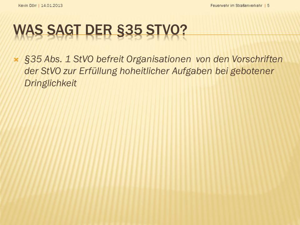 Kevin Dörr | 14.01.2013Feuerwehr im Straßenverkehr | 5 §35 Abs. 1 StVO befreit Organisationen von den Vorschriften der StVO zur Erfüllung hoheitlicher