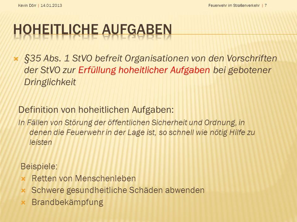 Kevin Dörr | 14.01.2013Feuerwehr im Straßenverkehr | 8 Eine besonderen Lage wenn die Erfüllung der Aufgabe sonst -überhaupt nicht -nicht ordnungsgemäß oder -nicht so rasch wie erforderlich möglich wäre.