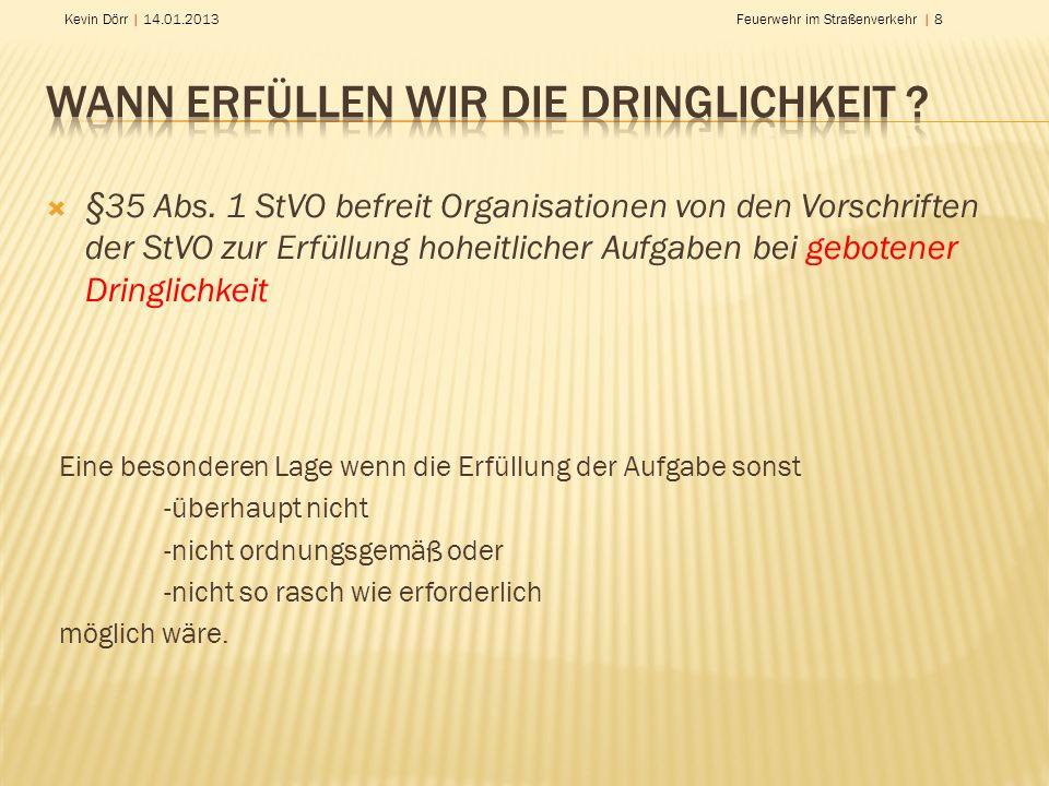Kevin Dörr | 14.01.2013Feuerwehr im Straßenverkehr | 8 Eine besonderen Lage wenn die Erfüllung der Aufgabe sonst -überhaupt nicht -nicht ordnungsgemäß