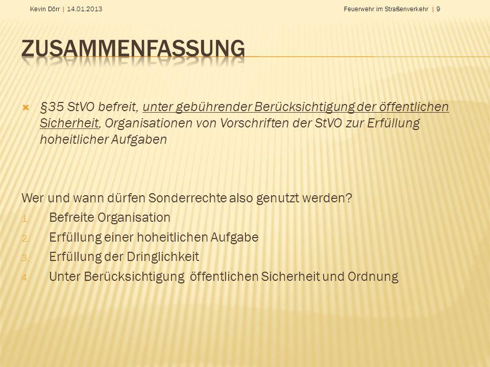 Kevin Dörr | 14.01.2013Feuerwehr im Straßenverkehr | 9 §35 StVO befreit, unter gebührender Berücksichtigung der öffentlichen Sicherheit, Organisatione