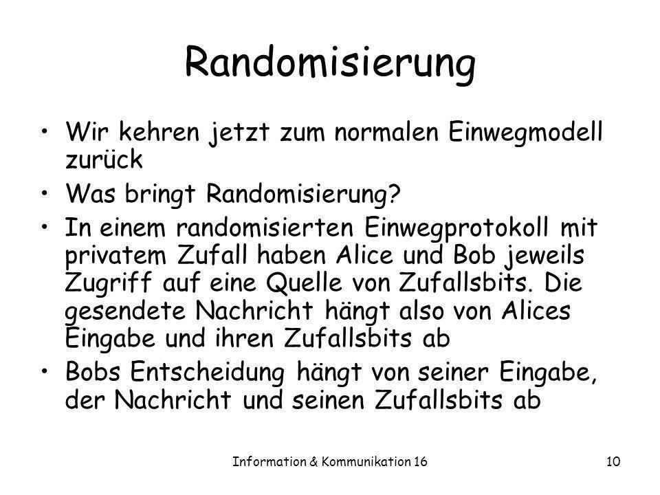 Information & Kommunikation 1610 Randomisierung Wir kehren jetzt zum normalen Einwegmodell zurück Was bringt Randomisierung? In einem randomisierten E