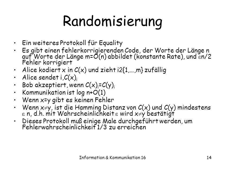 Information & Kommunikation 1614 Randomisierung Ein weiteres Protokoll für Equality Es gibt einen fehlerkorrigierenden Code, der Worte der Länge n auf