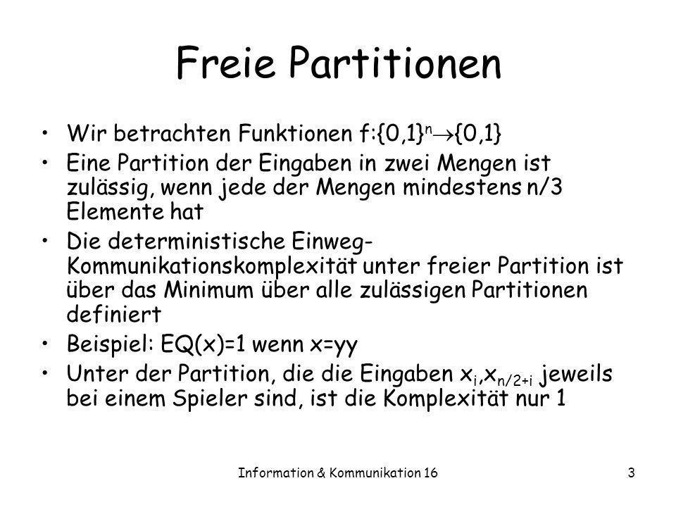 Information & Kommunikation 163 Freie Partitionen Wir betrachten Funktionen f:{0,1} n {0,1} Eine Partition der Eingaben in zwei Mengen ist zulässig, w